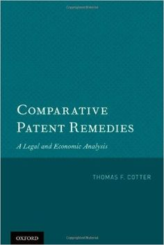 Comparative patent remedies : a legal and economic analysis / Thomas F. Cotter.    Oxford University Press, 2013
