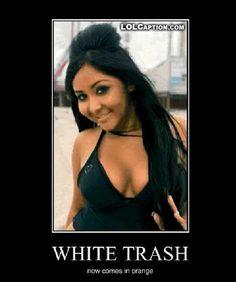 White trash..