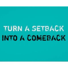 Whoever has experienced a setback knows that setbacks are not very fun. If you're tired of sucky setbacks, then why not turn your next (or current) setback into a COMEBACK? Use your setback as the stage for your success! Look at your setback as a positive experience, learn from your mistakes, and leverage this opportunity to grow and succeed. It's up to you to turn a setback into a comeback! How do you plan to make your debut?