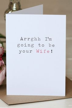 Our Wedding Card 'Arrghh I'm going to be your Wife!' is the perfect way to tell your future Husband how you are feeling on your wedding morning!