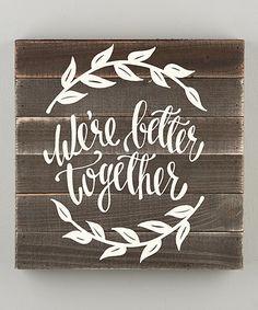 Look at this #zulilyfind! 'We're Better Together' Wall Sign #zulilyfinds