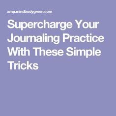 Supercharge Your Journaling Practice With These Simple Tricks