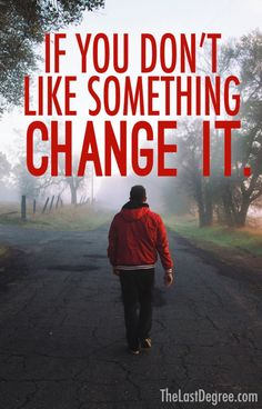"""The third quote in the Holstee Manifesto reads, """"If you don't like something change it."""" It is a shorter version of the Mary Angelou quote """"If you don't like something, change it. If you can't change it, change your attitude. Don't complain."""" thelastdegree.com"""