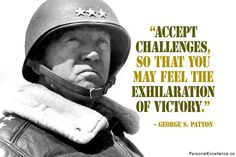 """Inspirational Quote: """"Accept challenges, so that you may feel the exhilaration of victory."""" ~ George S. Patton"""