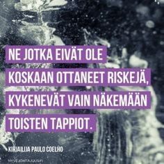 Ne jotka eivät ole koskaan ottaneet riskejä, kykenevät vain näkemään toisten tappiot. — Kirjailija Paulo Coelho Love Life, Wisdom, Mood, Thoughts, Motivation, Sayings, Quotes, Paulo Coelho, Quotation