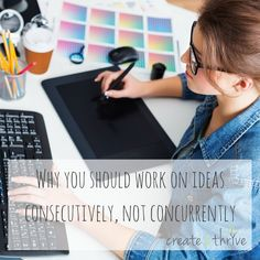 Why you should work on ideas consecutively, not concurrently | Create & Thrive