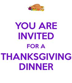 YOU ARE INVITED FOR A THANKSGIVING DINNER
