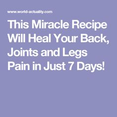 This Miracle Recipe Will Heal Your Back, Joints and Legs Pain in Just 7 Days!