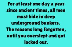 For at least one day a year, since ancient times, all men must hide in deep underground bunkers. The reasons long forgotten, until you overslept and got locked out.
