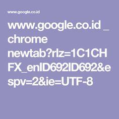 www.google.co.id _ chrome newtab?rlz=1C1CHFX_enID692ID692&espv=2&ie=UTF-8