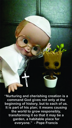 Pope Francis' religious quote on taking care of the environment, featuring Groot of Guardians of the Galaxy. No copyright infringement intended. Photo by Romana K. Go.