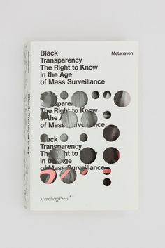 Black Transparency. The Right to Know in the Age of Mass Surveillance - Metahaven