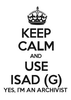 KEEP CALM AND USE ISAD (G) YES, I\'M AN ARCHIVIST