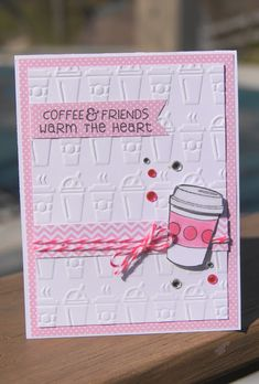 Coffee Theme, Coffee Cards, Cards For Friends, Friend Cards, Embossed Cards, Creative Cards, Flower Cards, Homemade Cards, Stampin Up Cards