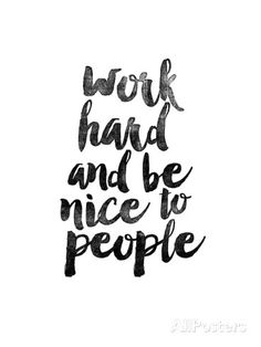 Work Hard and be Nice to People Prints by Brett Wilson at AllPosters.com