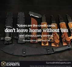 Knives are like credit cards, dont leave home without em and always carry several. Richard Marcinko, Dont Leave, Survival Quotes, Survival Knife, Credit Cards, Outdoor Gear, Carry On, Knives, Inspirational Quotes