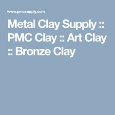 Metal Clay Supply :: PMC Clay :: Art Clay :: Bronze Clay