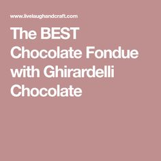 The BEST Chocolate Fondue with Ghirardelli Chocolate