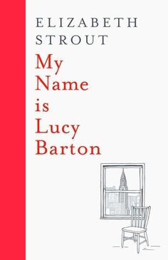 Last year, I read Elizabeth Strout's Olive Kitteridge, and I was blown away. It was one of the best books I read in Now I've read Strout's new novel, My Name is Lucy Barton, and I can confidently say I think it will be one of the best books I … I Love Books, Books To Read, My Books, Fire Book, Books 2016, 2017 Books, Thing 1, Book People, Fiction Writing