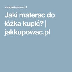 Jaki materac do łóżka kupić?   jakkupowac.pl
