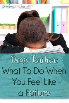 Teachers, if you ever feel like a failure in your personal and school life, read this for practical strategies and tips to overcoming those feelings.