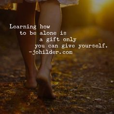 Learning how to be alone is a gift you can only give to yourself.  Like Jo Hilder Writer on Facebook and jo_hilder_writer on Instagram for more spiritual sunshine, and visit johilder.com to find out more about programs, groups and courses for the brave and beautiful.