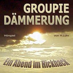 Groupiedämmerung. Ein Abend im Hickhack - Hörspiel mit Ades Zabel, Laurent Daniels u.a.