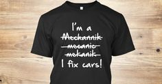 Discover I Am A Mechanic I Fix Cars T-Shirt, a custom product made just for you by Teespring. With world-class production and customer support, your satisfaction is guaranteed. - I'm A Mechannik Mecanic Mekanik I Fix Cars!