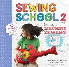 """Read """"Sewing School ® 2 Lessons in Machine Sewing; 20 Projects Kids Will Love to Make"""" by Andria Lisle available from Rakuten Kobo. For kids who have mastered hand sewing, machine sewing opens up exciting new possibilities! Sewing School offers 20 c. Vigan, Sewing Basics, Sewing Hacks, Sewing Lessons, Sewing Tips, Sewing Tutorials, Sewing School, Sew Ins, Sewing Leather"""
