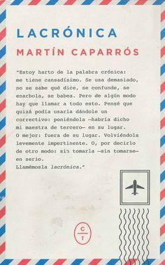 """""""Lacrónica"""" Martín Caparrós. Historias: grandes reportajes trabajados con las herramientas del relato, de la novela, el ensayo o la poesía para encontrar maneras nuevas de contar el mundo."""