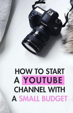 How to Start A YouTube Channel With A Small Budget
