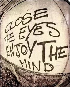close the eyes and enjoy the mind
