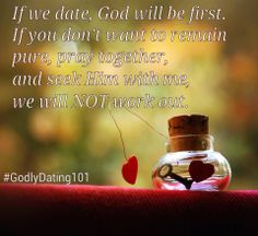 If we date, God will be first. If you don't want to remain pure, pray together, and seek his with me, we will NOT work out. #GodlyDating101 #GodlyRelationships
