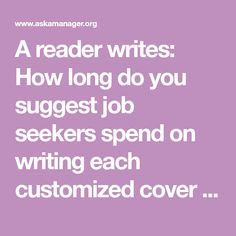 A Reader Writes: How Long Do You Suggest Job Seekers Spend On Writing Each  Customized