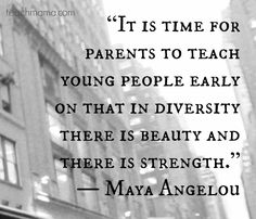 Maya Angelou: It is time for parents to teach young people early on that in diversity there is beauty and there is strength Great Quotes, Quotes To Live By, Me Quotes, Inspirational Quotes, Motivational Board, Wisdom Quotes, Equality And Diversity, Cultural Diversity Quotes, Diversity Activities