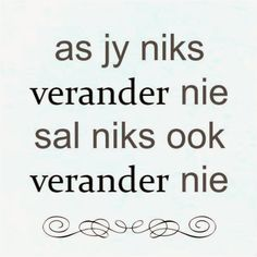 Afrikaanse Inspirerende Gedagtes & Wyshede: as jy niks verander nie sal niks ook verander nie Cute Dog Wallpaper, Stuck In Life, Afrikaanse Quotes, Dutch Quotes, Life Lessons, Me Quotes, Coaching, Inspirational Quotes, Motivation