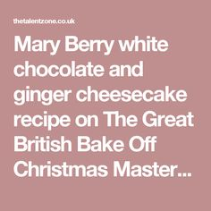 Mary Berry white chocolate and ginger cheesecake recipe on The Great British Bake Off Christmas Masterclass | TV Foods