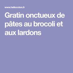 Gratin onctueux de pâtes au brocoli et aux lardons
