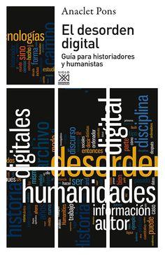 El desorden digital : guía para historiadores y humanistas / Anaclet Pons Publicación Tres Cantos (Madrid) : Siglo XXI de España, [2013]