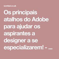 Os principais atalhos do Adobe para ajudar os aspirantes a designer a se especializarem! - WorkLAD - Banter, Funny Pics, Viral Videos