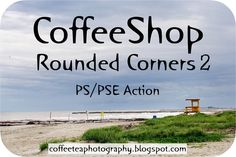 CoffeeShop Rounded Corners 2 PS/PSE Action and Moody Pop and Bold Pop Actions Enhanced!