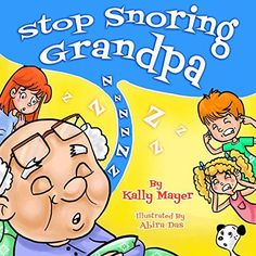 "Stop Snoring Grandpa! (Children's Book) Funny Rhyming Bedtime Story Picture Book for Beginner Readers (ages 2-8) (""Learning and Laughing Books- Beginner Readers"" 3) by Kally Mayer http://www.amazon.com/dp/B00P7D9EDO/ref=cm_sw_r_pi_dp_yi3bwb0N7Y9W1 #StopSnoringFamilies"