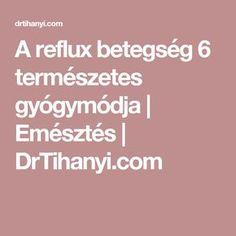 A reflux betegség 6 természetes gyógymódja | Emésztés | DrTihanyi.com