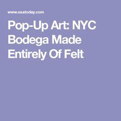 Pop-Up Art: NYC Bodega Made Entirely Of Felt