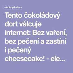 Tento čokoládový dort válcuje internet: Bez vaření, bez pečení a zastíní i pečený cheesecake! - electropiknik.cz Thing 1, Cheesecake, Internet, Cheesecakes, Cherry Cheesecake Shooters