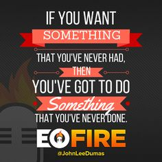 If you want something that you've never had, then you've got to do something that you've never done.  #motivational #success #quote #entrepreneur