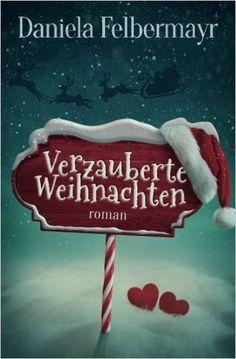 Verzauberte Weihnachten: Amazon.de: Daniela Felbermayr: Bücher