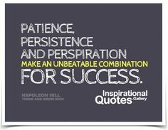 patience, persistance and perspiration.