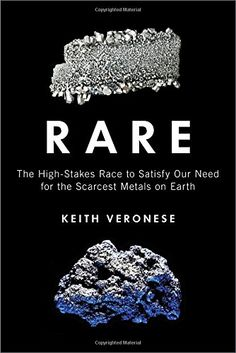 Rare: The High-Stakes Race to Satisfy Our Need for the Scarcest Metals on Earth by Keith Veronese  Walter Sci/Eng Library Sci/Eng Books (Level F) (QD172.R2 V43 2015 )