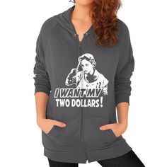 I WANT MY TWO DOLLARS Zip Hoodie (on woman)